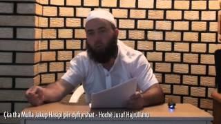 Çka tha Mulla Jakup Hasipi për dyftyrshat - Hoxhë Jusuf Hajrullahu