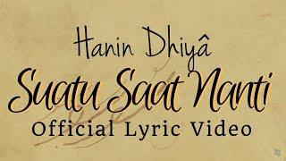 Video HANIN DHIYA - Suatu Saat Nanti (Official Lyrics Video) MP3, 3GP, MP4, WEBM, AVI, FLV Maret 2019