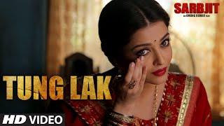 TUNG LAK Video Song SARBJIT Randeep Hooda Aishwarya Rai Richa Chadda