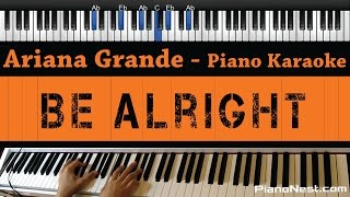 Ariana Grande - Be Alright - Piano Karaoke / Sing Along / Cover with Lyrics