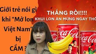 """Video 🔥Giới trẻ nói gì khi """"Mở lon Việt Nam"""" bị CẤM ? MP3, 3GP, MP4, WEBM, AVI, FLV Agustus 2019"""