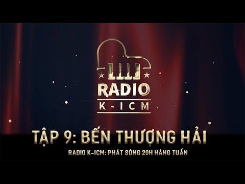 RADIO K ICM | BẾN THƯỢNG HẢI | Tập 9 - Thời lượng: 5 phút.