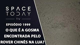 O QUE É A GOSMA ENCONTRADA PELO ROVER CHINÊS NA LUA? | SPACE TODAY TV EP1999 by Space Today