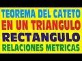 TEOREMA DEL CATETO EN EL TRIÁNGULO RECTANGULO-RELACIONES METRICAS-DEMOSTRACION