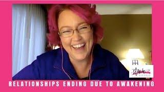 Spiritual Awakening - Relationships ENDING due to AWAKENING