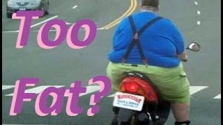 5. Are You Too FAT to RIDE a Motorcyle/Scooter?