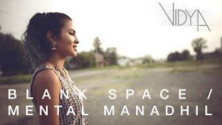 Taylor Swift - Blank Space | Mental Manadhil (Vidya Vox Mashup Cover)