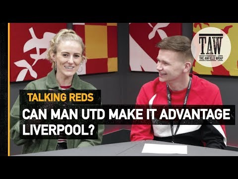 Can Manchester United Make It Advantage Liverpool? | TALKING REDS