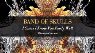 I Guess I Know You Fairly Well Band of Skulls
