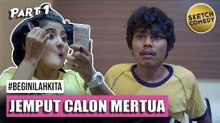 "Video "" BEGINILAH KITA "" Eps.Jemput Calon Mertua - Part I   Webseries MP3, 3GP, MP4, WEBM, AVI, FLV Juli 2019"