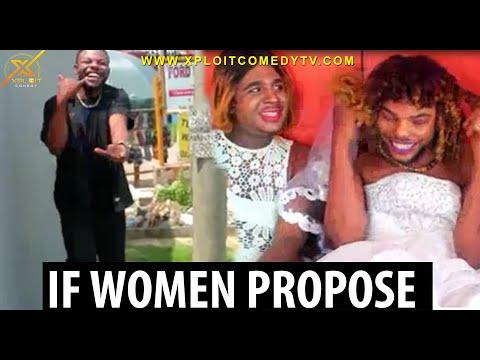 IF WOMEN PROPOSE  (Xploit Comedy)