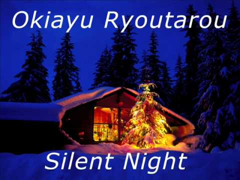 Ryoutarou - Okiayu Ryoutarou singing the Japanese version of Silent Night. Merry Christmas everyone =)