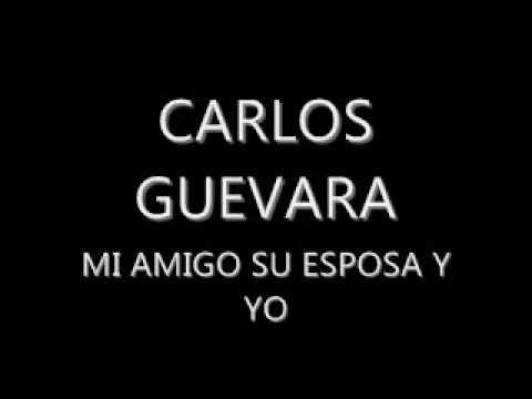 CALOS GUEVARA MI AMIGO SU ESPOSA Y YO.wmv