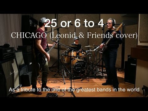 25 Or 6 To 4 – Chicago (Leonid & Friends сover)