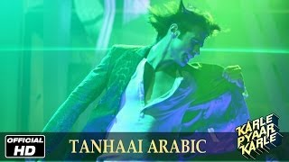 Arabic Tanhaai - Official Song - Karle Pyaar Karle