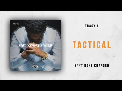 Tracy T - Tactical (Shit Done Changed)