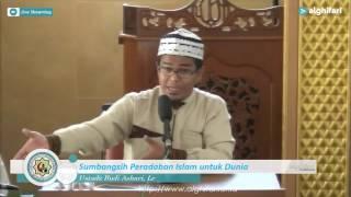 Ustadz Budi Ashari, Lc : Sumbangsih Peradaban Islam untuk Dunia