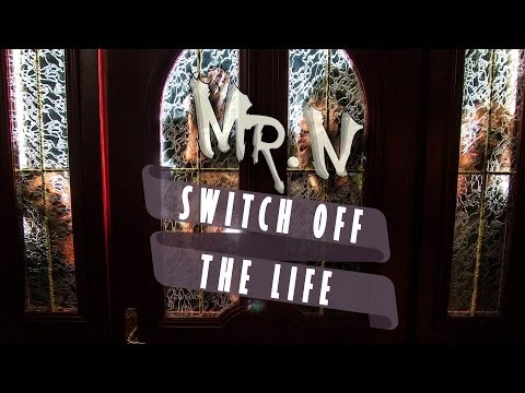 Mr. N - Switch off the Life