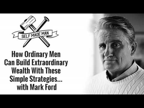 How Ordinary Men Can Build Extraordinary Wealth With These Simple Strategies... With Mark Ford