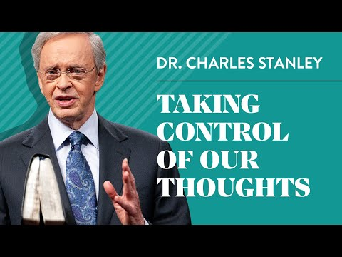 Taking Control of Our Thoughts – Dr. Charles Stanley