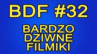 BDF! – Bardzo dziwne filmiki #32