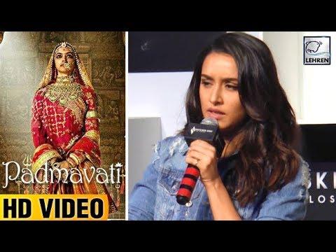 Shraddha Kapoor Reacts On Padmavati Controversy