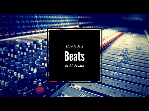 How to mix your beats in FL Studio