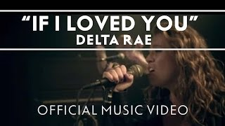 If I Loved You Delta Rae