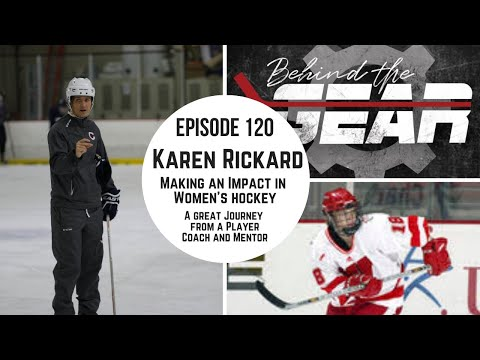 BEHIND THE GEAR Episode 120: KAREN RICKARD - Impacting Women's Hockey as a Coach and Mentor