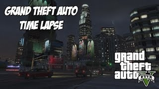 Grand Theft Auto V Time Lapse