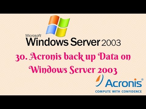 30. Acronis back up Data on Windows Server 2003