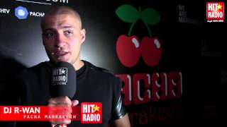 Interview avec Dj R-Wan au Pacha Marrakech - 2014
