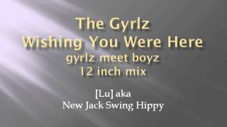 Download Lagu The Gyrlz - Wishing You Were Here - gyrlz meet boyz - 12 inch remix (new jack swing) Mp3