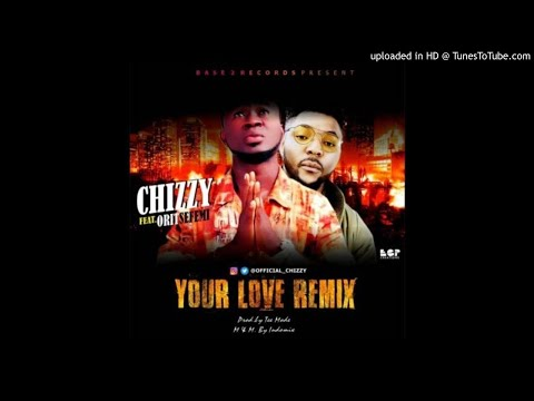 Chizzy – Your Love (Remix) Ft. Oritsefemi