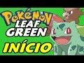 Pokémon Leaf Green (Detonado - Parte 1) - O Início