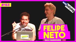 WEBBULLYING #153 - FELIPE NETO