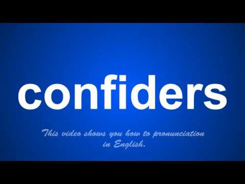 the correct pronunciation of confiders in English.