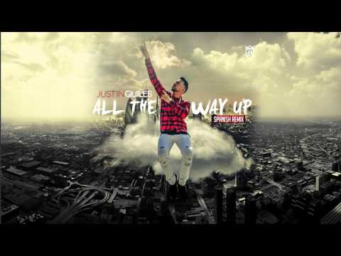 Letra All The Way Up (Spanish Version) Justin Quiles
