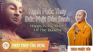 Hạnh Phúc Thay Đức Phật Đản Sanh (Happy Is The Birth Of The Buddha) - Thầy Thích Phước Tiến