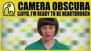Download Lagu CAMERA OBSCURA - Lloyd, I'm Ready To Be Heartbroken [Official] Mp3
