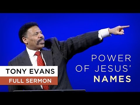 Power Of Jesus' Names | Sermon By Tony Evans