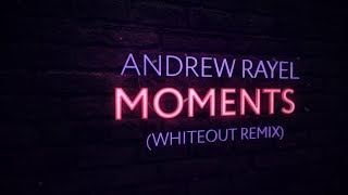 Andrew Rayel - Moments (Whiteout Extended Remix)