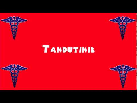 Pronounce Medical Words ― Tandutinib