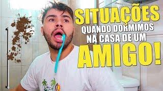 SITUAÇÕES QUANDO DORMIMOS NA CASA DE UM AMIGO