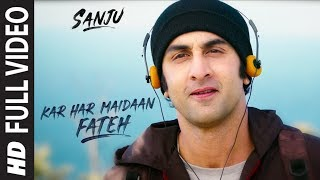 Video Sanju: KAR HAR MAIDAAN FATEH Full Video Song | Ranbir Kapoor | Rajkumar Hirani MP3, 3GP, MP4, WEBM, AVI, FLV November 2018