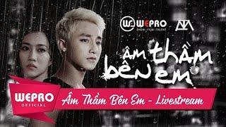 Âm Thầm Bên Em |LIVE STREAMING