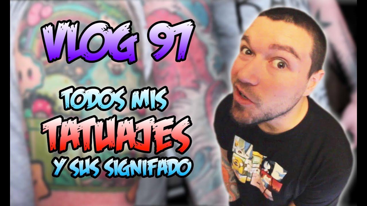 Vlog 97   Todos mis tatuajes y su significado