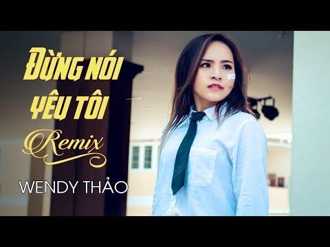 Đừng Nói Yêu Tôi Remix - Wendy Thảo ft. Phát Bi - Thời lượng: 4 phút, 16 giây.