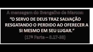 O EVANGELHO DE MARCOS (17ª PARTE) - Mc 8.27-38