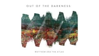 Matthew and the Atlas - Out Of The Darkness
